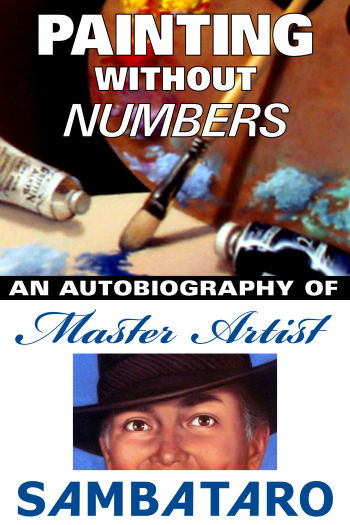 Painting Without Numbers: an autobiography of Master Artist SAMBATARO. Just Released!